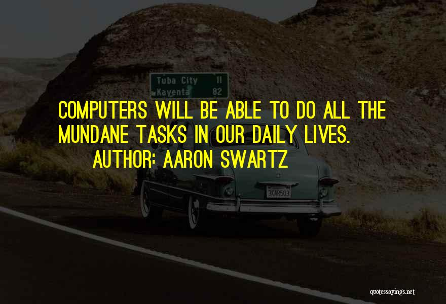 Our Daily Lives Quotes By Aaron Swartz