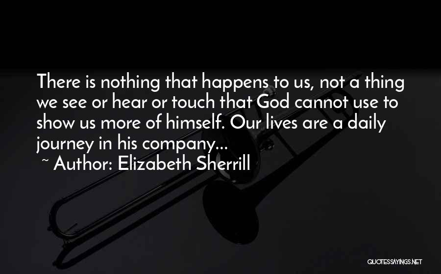 Our Daily Lives Quotes By Elizabeth Sherrill