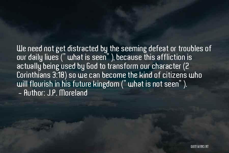 Our Daily Lives Quotes By J.P. Moreland