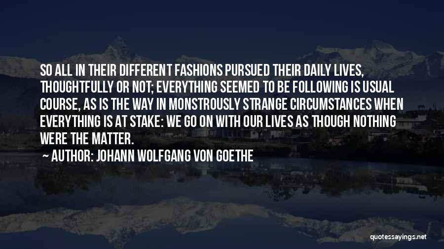 Our Daily Lives Quotes By Johann Wolfgang Von Goethe