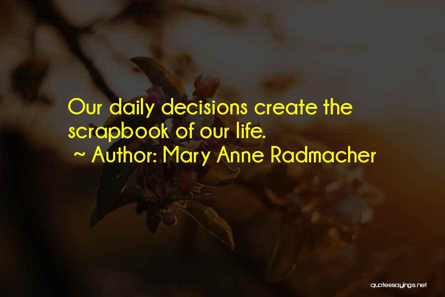 Our Daily Lives Quotes By Mary Anne Radmacher