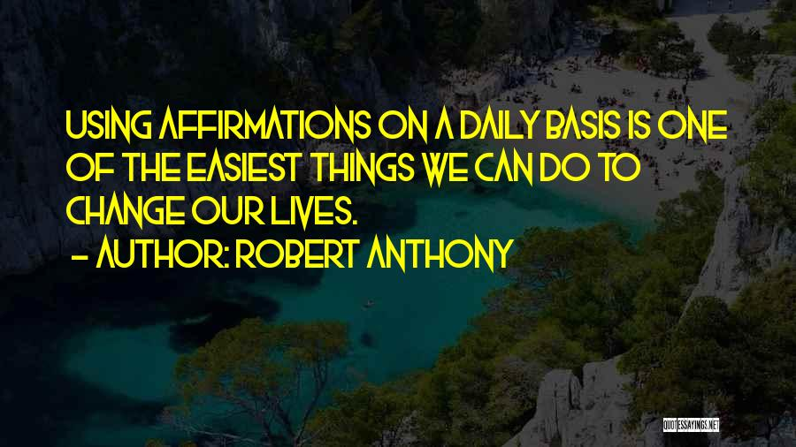 Our Daily Lives Quotes By Robert Anthony