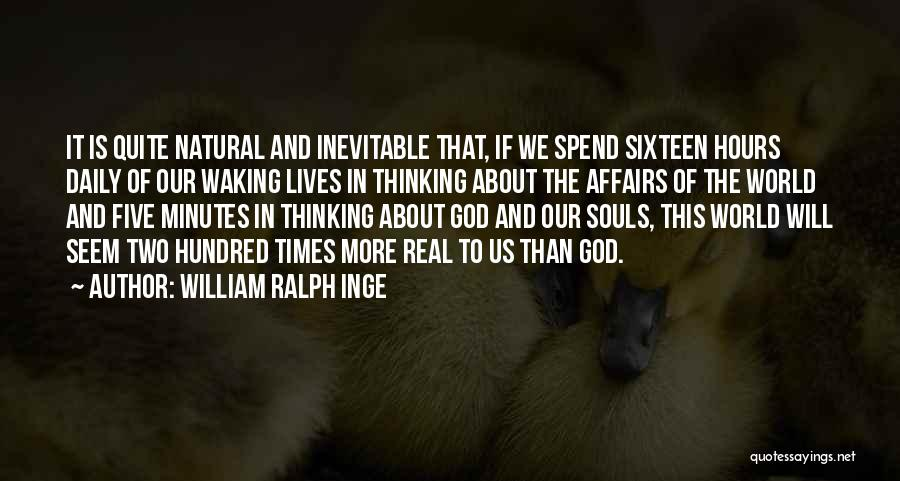 Our Daily Lives Quotes By William Ralph Inge
