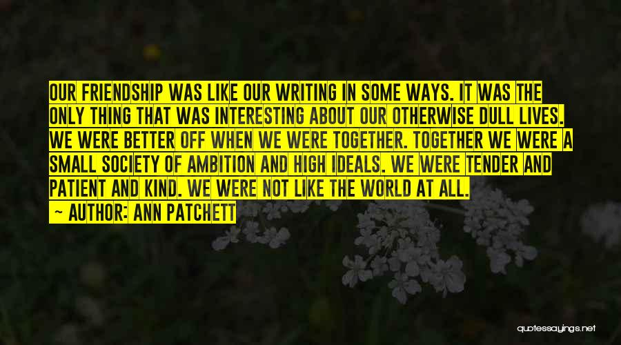Our Friendship Like Quotes By Ann Patchett