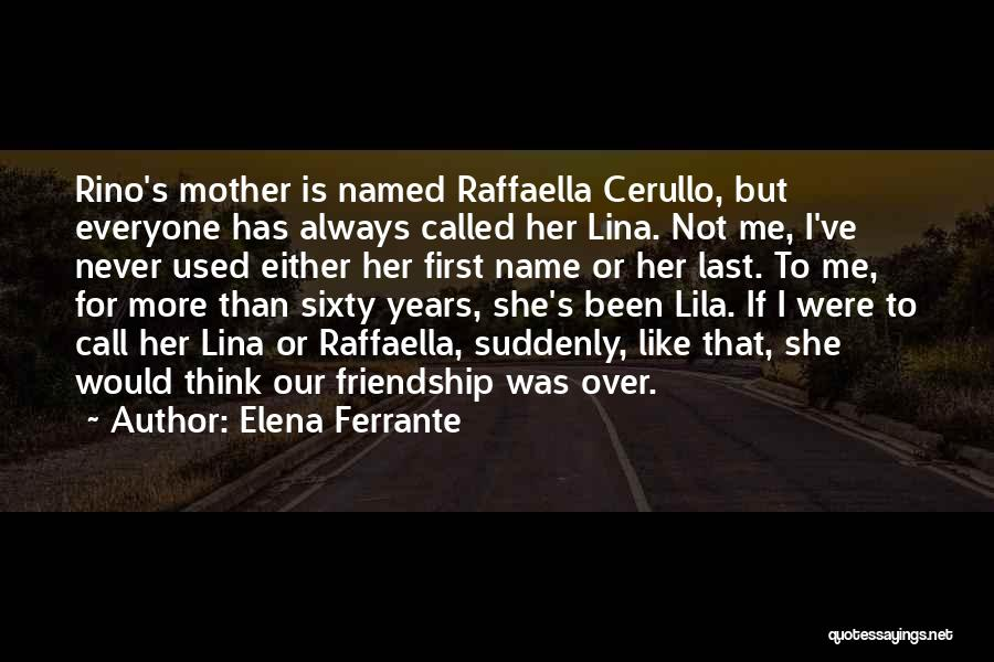Our Friendship Like Quotes By Elena Ferrante
