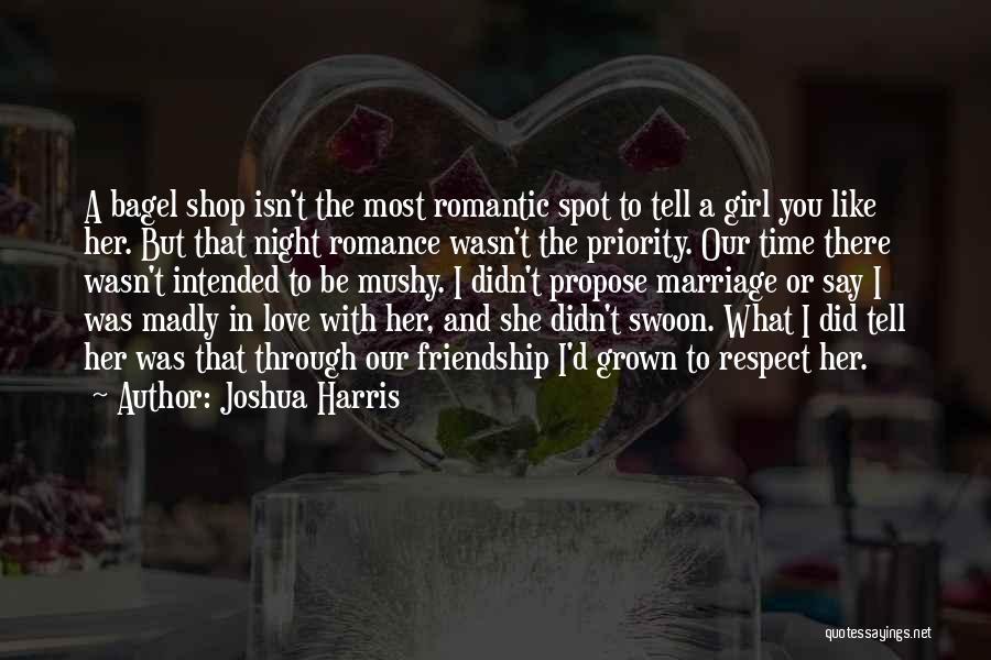 Our Friendship Like Quotes By Joshua Harris