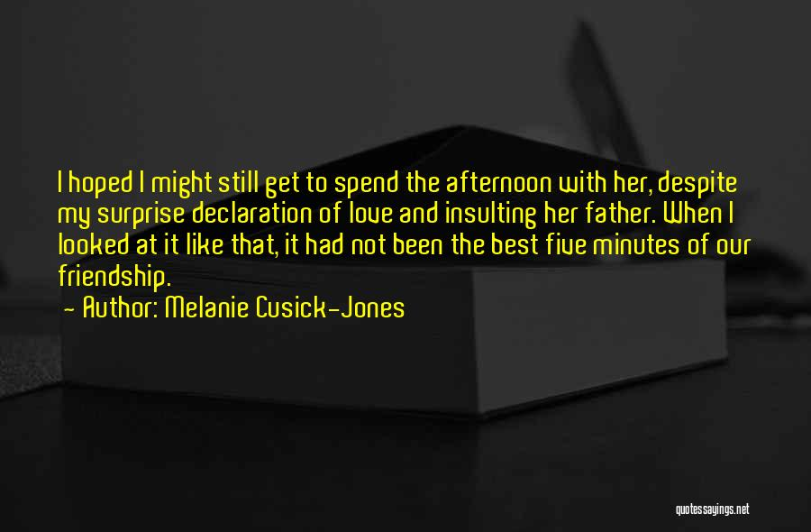 Our Friendship Like Quotes By Melanie Cusick-Jones