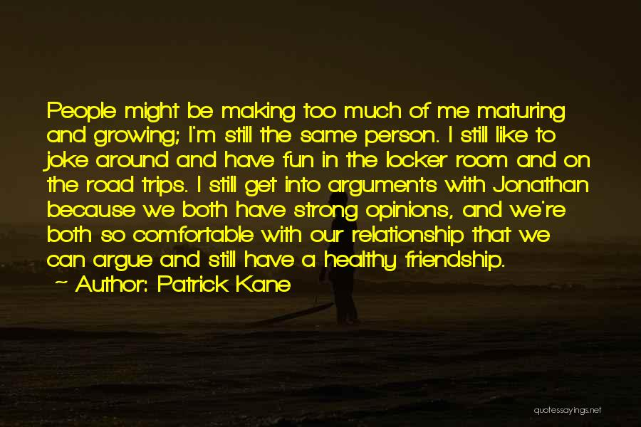 Our Friendship Like Quotes By Patrick Kane