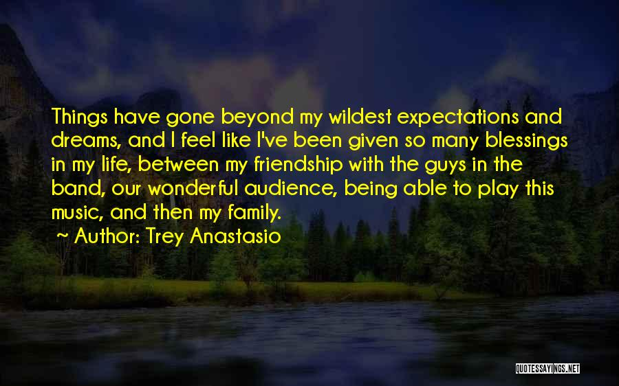 Our Friendship Like Quotes By Trey Anastasio