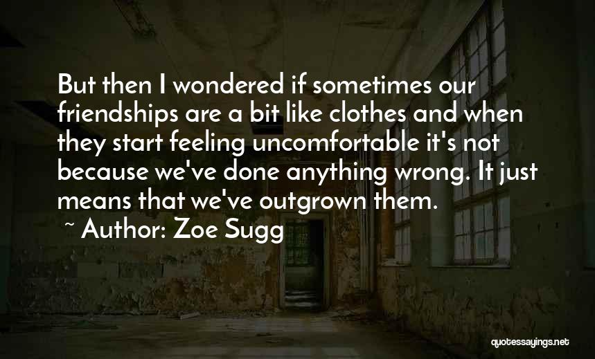Our Friendship Like Quotes By Zoe Sugg