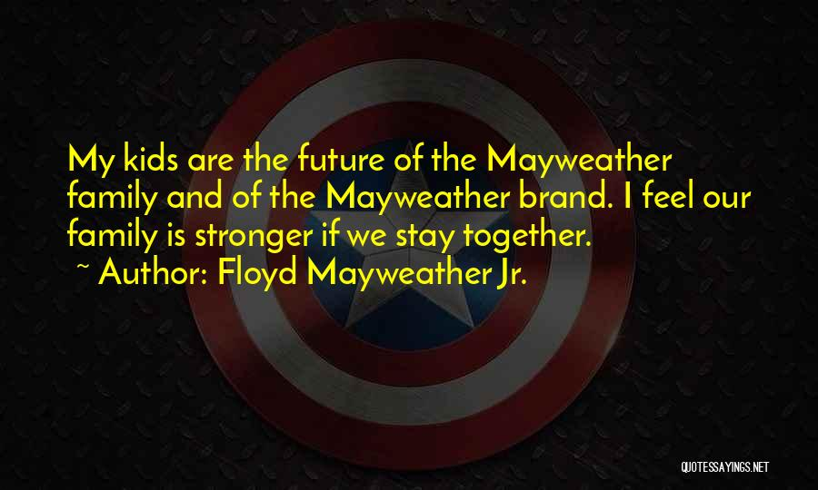 Our Future Together Quotes By Floyd Mayweather Jr.