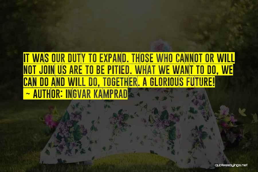 Our Future Together Quotes By Ingvar Kamprad