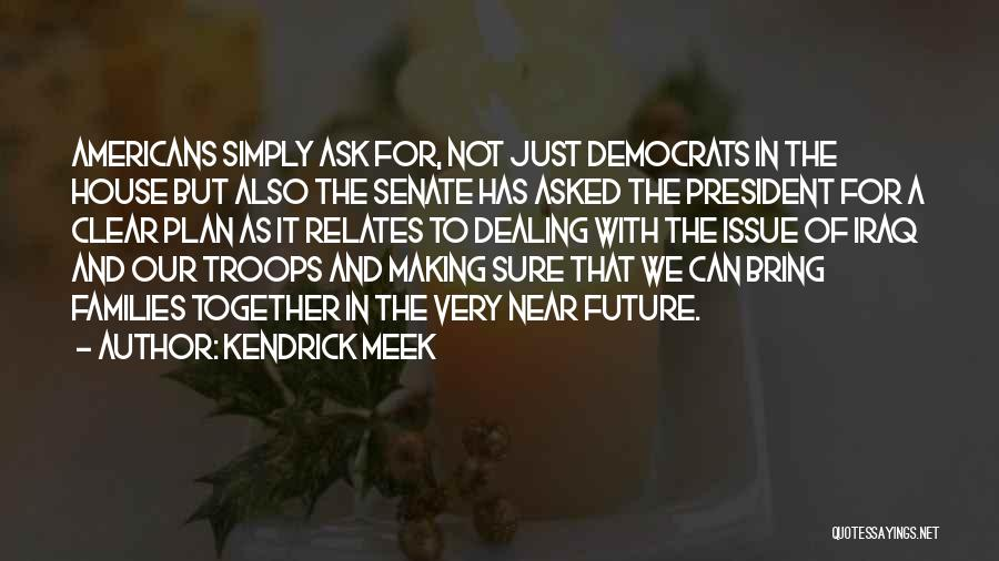 Our Future Together Quotes By Kendrick Meek