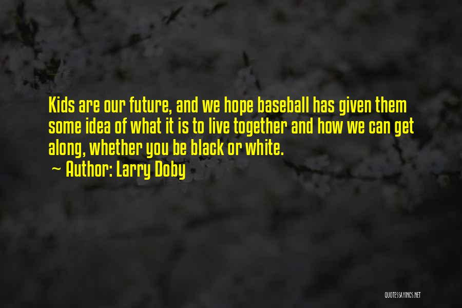 Our Future Together Quotes By Larry Doby
