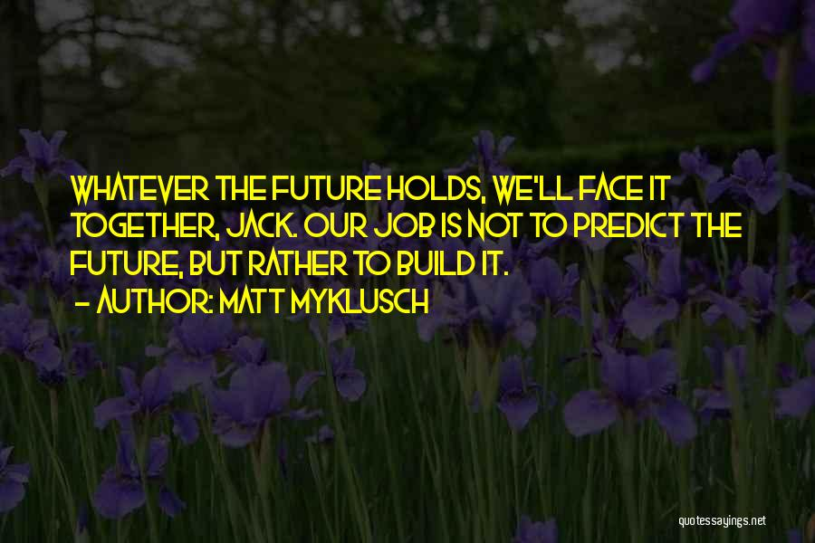 Our Future Together Quotes By Matt Myklusch