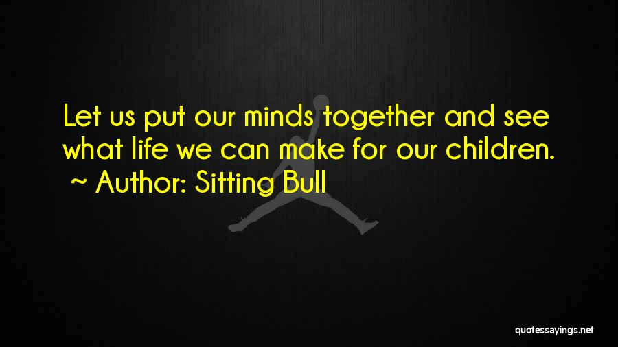 Our Future Together Quotes By Sitting Bull