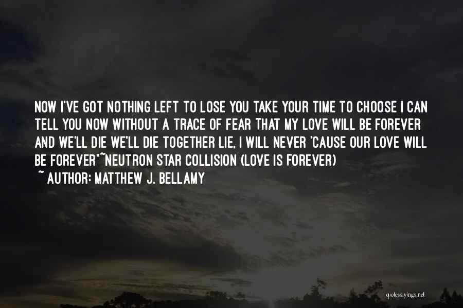 Our Love Is Forever Quotes By Matthew J. Bellamy