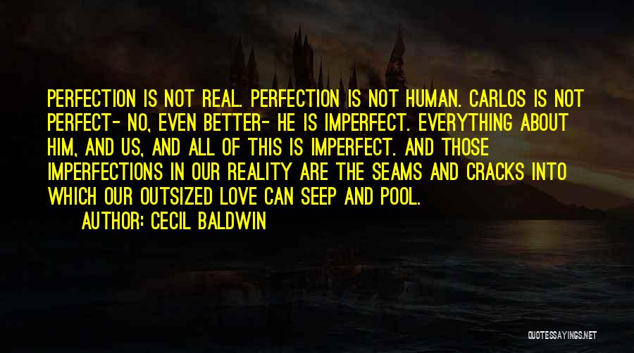 Our Love Is Not Perfect Quotes By Cecil Baldwin
