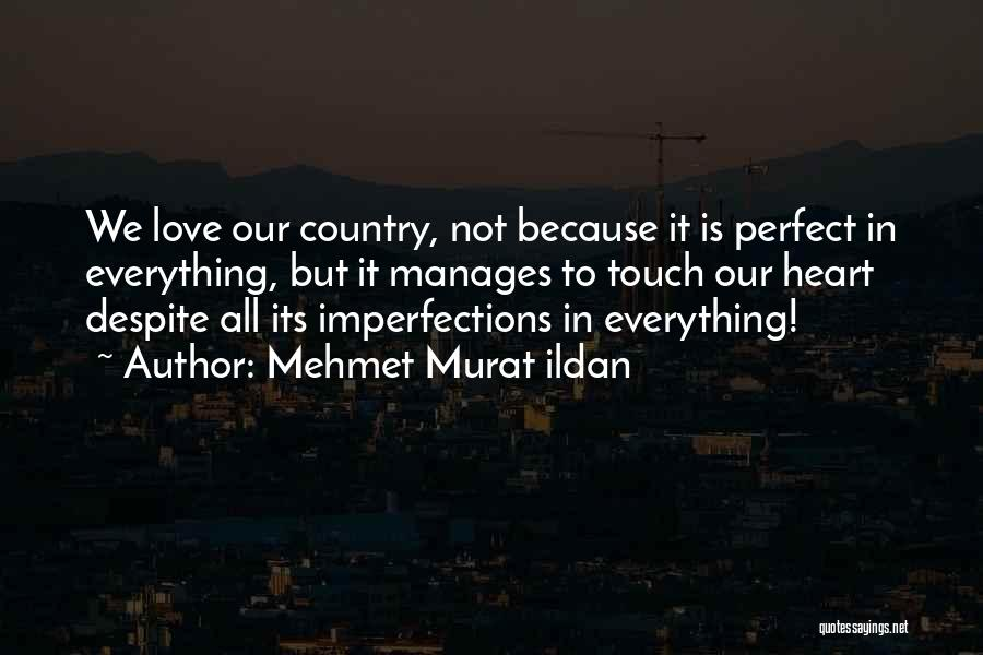 Our Love Is Not Perfect Quotes By Mehmet Murat Ildan