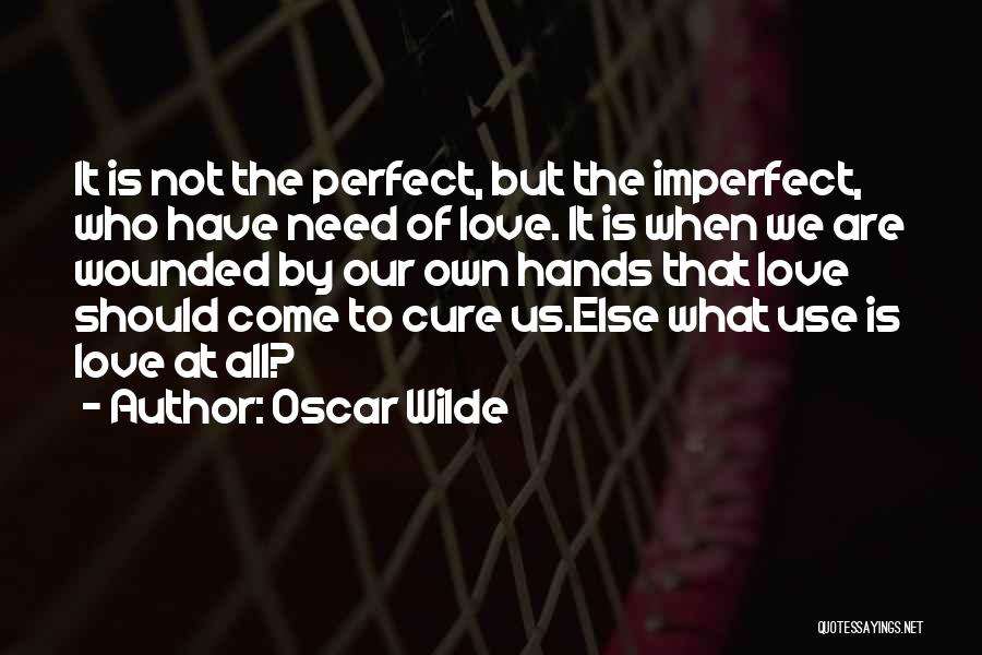 Our Love Is Not Perfect Quotes By Oscar Wilde