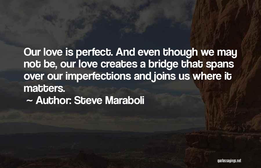 Our Love Is Not Perfect Quotes By Steve Maraboli