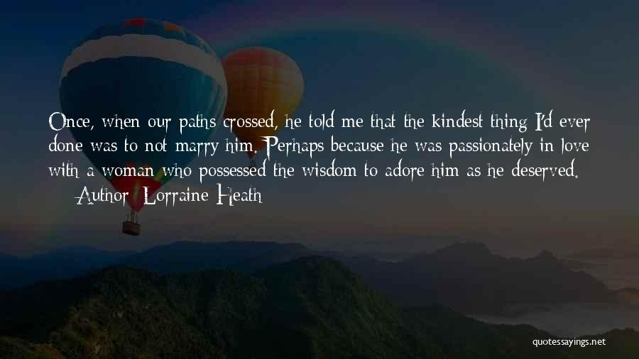 Our Paths Crossed Love Quotes By Lorraine Heath