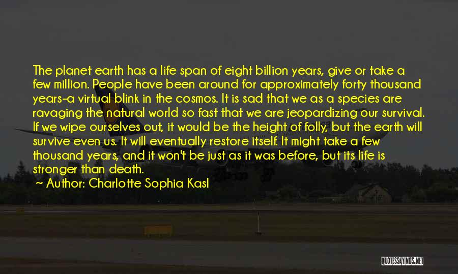 Our Planet Earth Quotes By Charlotte Sophia Kasl
