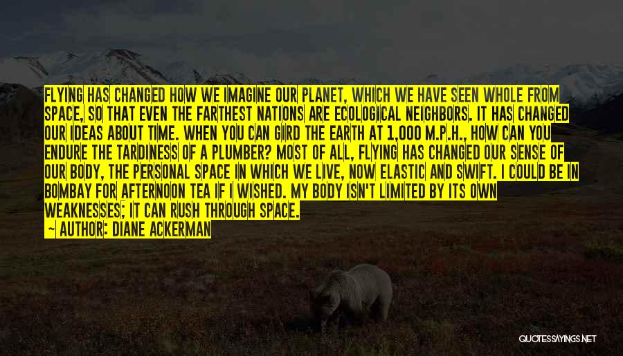 Our Planet Earth Quotes By Diane Ackerman