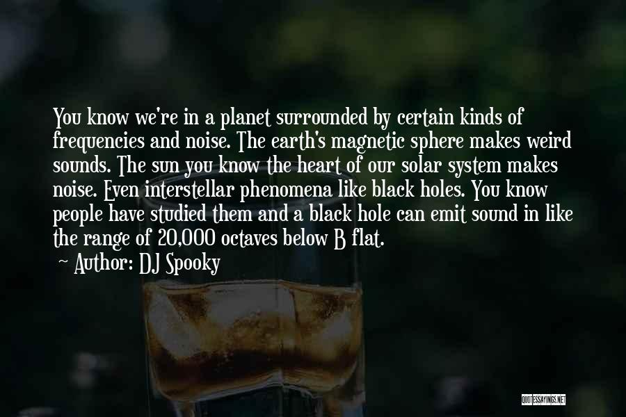 Our Planet Earth Quotes By DJ Spooky