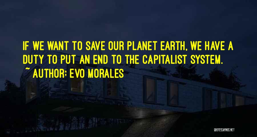 Our Planet Earth Quotes By Evo Morales
