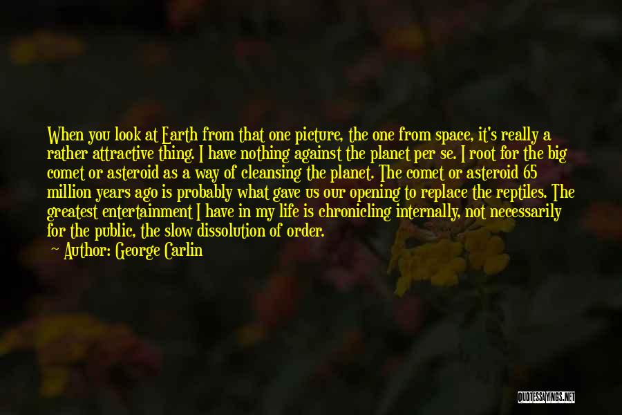 Our Planet Earth Quotes By George Carlin
