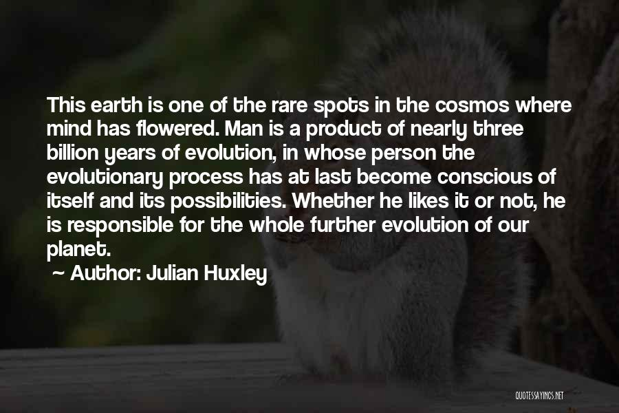 Our Planet Earth Quotes By Julian Huxley