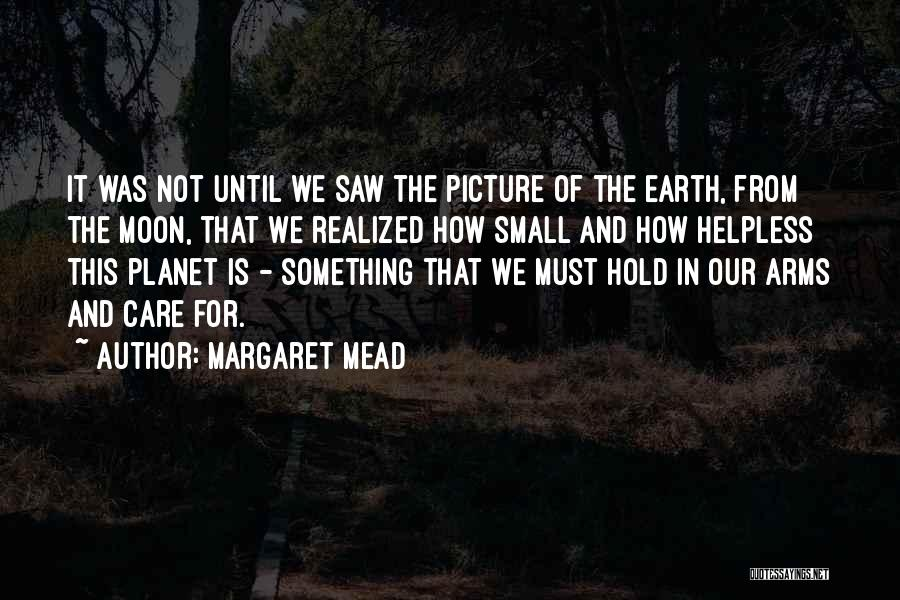 Our Planet Earth Quotes By Margaret Mead
