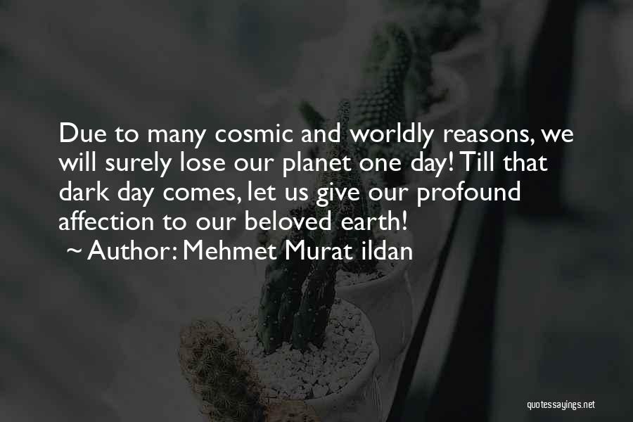 Our Planet Earth Quotes By Mehmet Murat Ildan