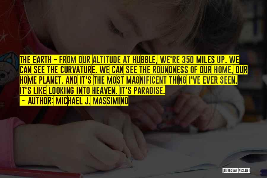 Our Planet Earth Quotes By Michael J. Massimino