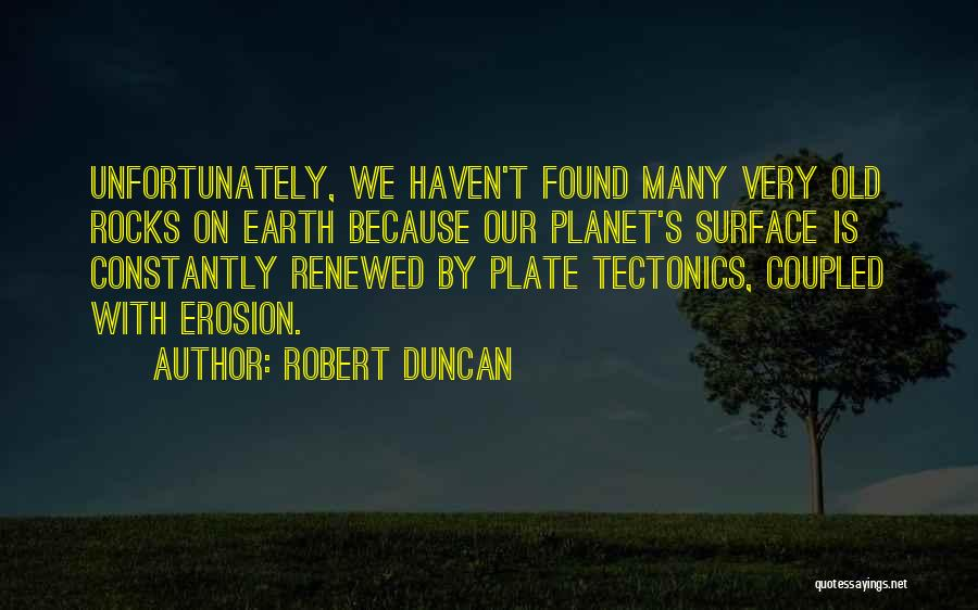 Our Planet Earth Quotes By Robert Duncan