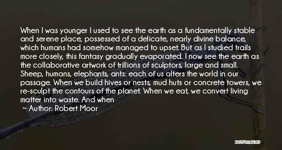 Our Planet Earth Quotes By Robert Moor