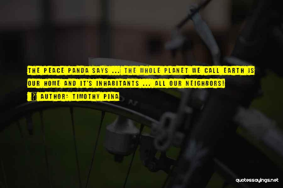 Our Planet Earth Quotes By Timothy Pina