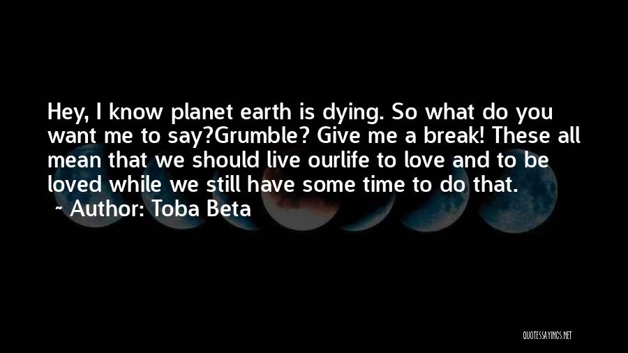 Our Planet Earth Quotes By Toba Beta