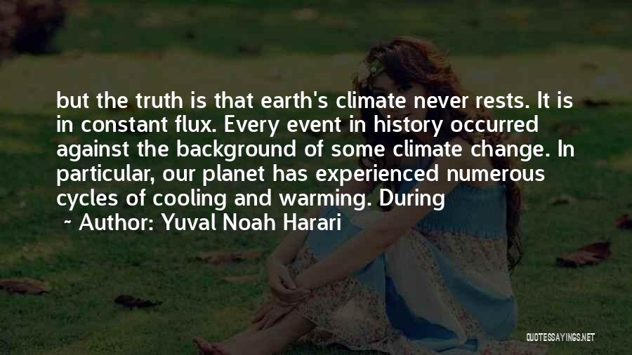 Our Planet Earth Quotes By Yuval Noah Harari