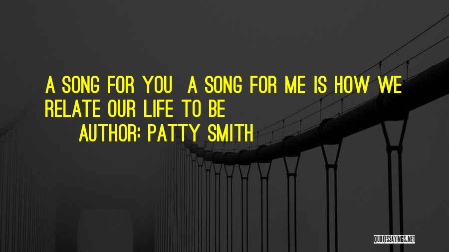 Our Song Quotes By Patty Smith