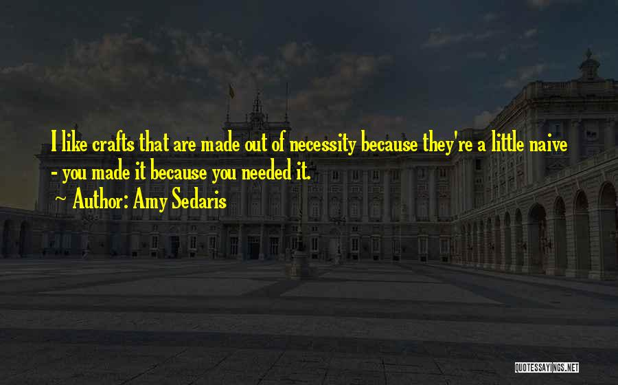 Out Of Necessity Quotes By Amy Sedaris
