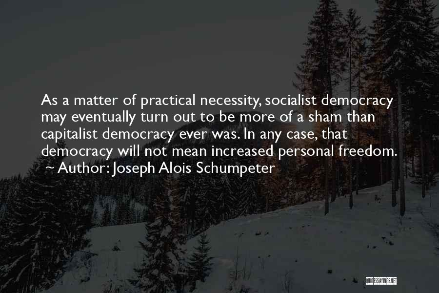 Out Of Necessity Quotes By Joseph Alois Schumpeter