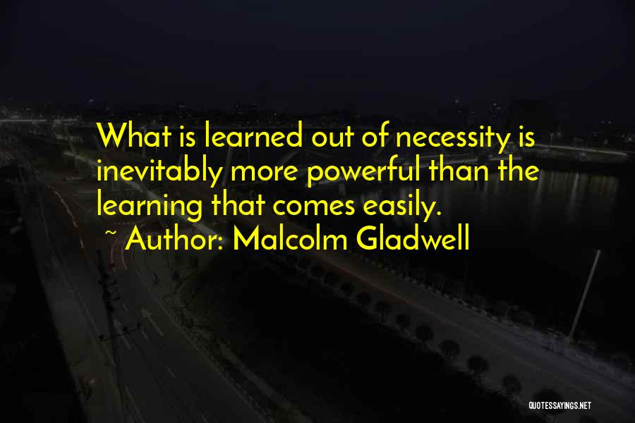 Out Of Necessity Quotes By Malcolm Gladwell