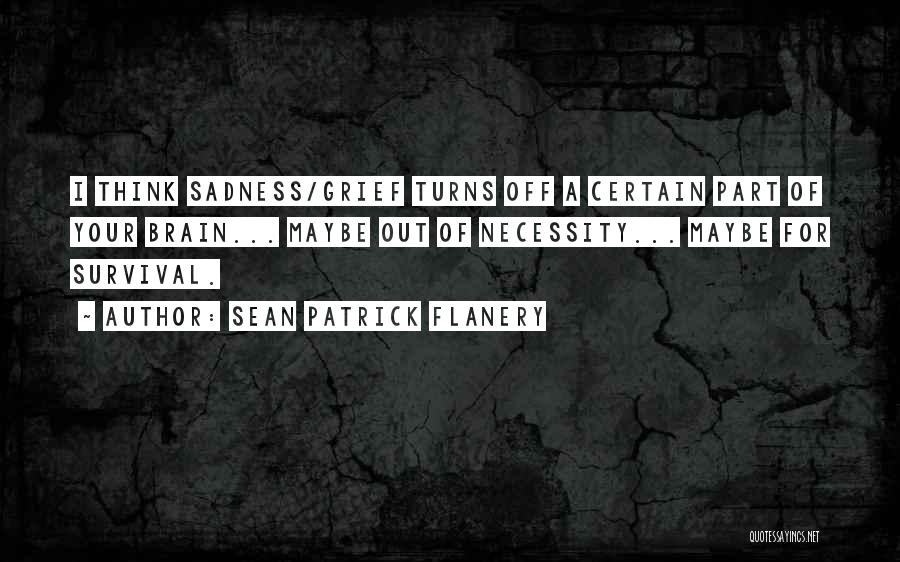 Out Of Necessity Quotes By Sean Patrick Flanery