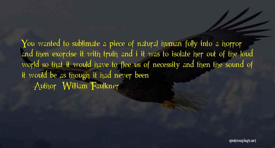 Out Of Necessity Quotes By William Faulkner