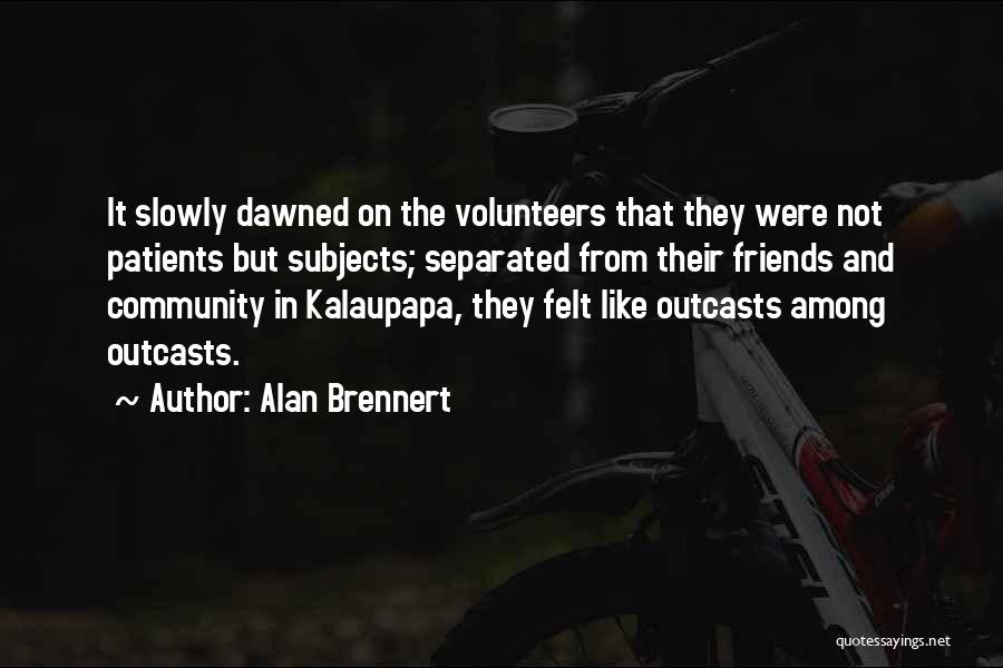 Outcasts Quotes By Alan Brennert