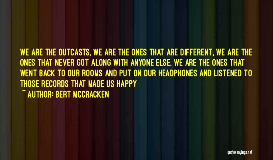 Outcasts Quotes By Bert McCracken
