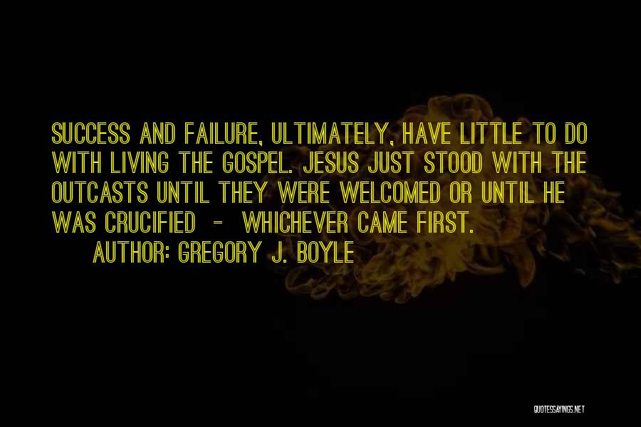Outcasts Quotes By Gregory J. Boyle