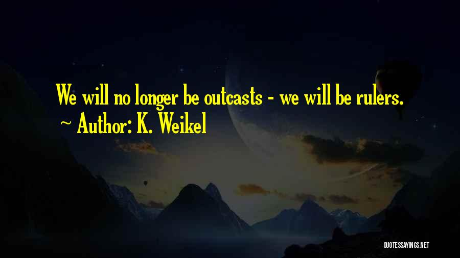 Outcasts Quotes By K. Weikel
